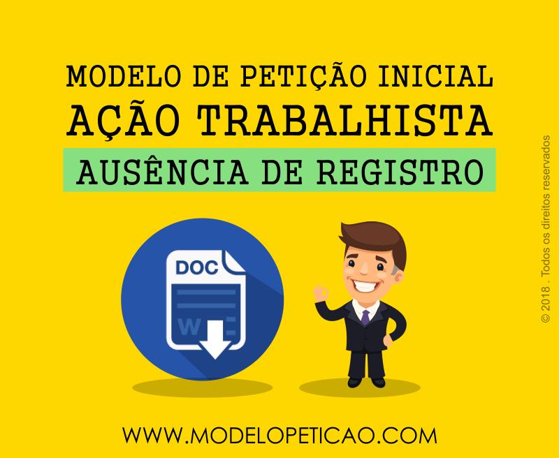Modelo de Petição Inicial - Ação Trabalhista - Ausência de Registro em Carteira