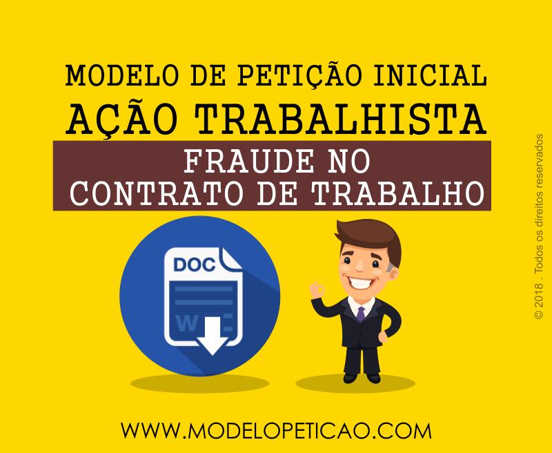 Modelo de Petição Inicial - Ação Trabalhista - Fraude no Contrato de Trabalho