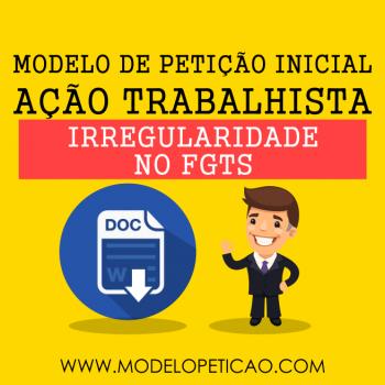 Modelo de Petição Inicial - Ação Trabalhista - Ausência ou Irregularidade no depósito do FGTS